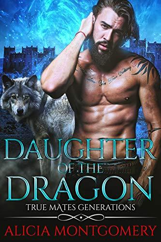 Daughter of the Dragon: True Mates Generations Book 6  Alicia Montgomery