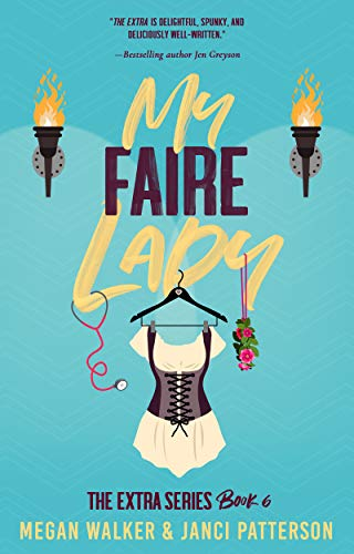 My Faire Lady (The Extra Series Book 6)  Megan Walker and Janci Patterson