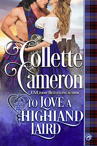 To Love a Highland Laird (Heart of a Scot Book 1)  Collette Cameron and Dragonblade Publishing