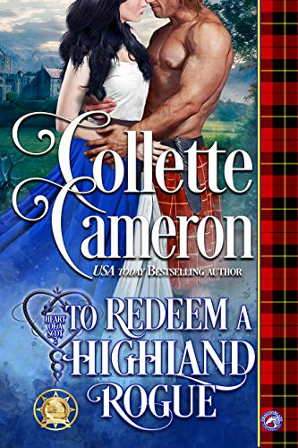 To Redeem a Highland Rogue (Heart of a Scot Book 2) Collette Cameron and Dragonblade Publishing
