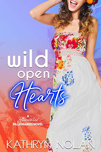 Wild Open Hearts: A Bluewater Billionaires Romantic Comedy  Kathryn Nolan