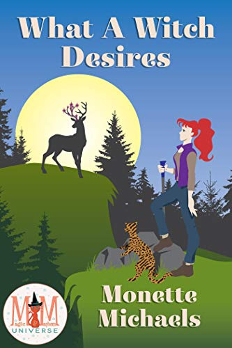 What A Witch Desires: Magic and Mayhem Universe   Monette Michaels