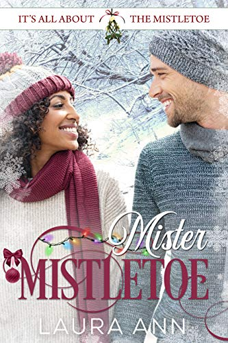 Mister Mistletoe (It's All About the Mistletoe Book 3) Laura Ann