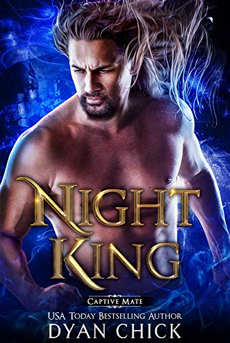 The Night King (Captive Mates Book 1)  Dyan Chick