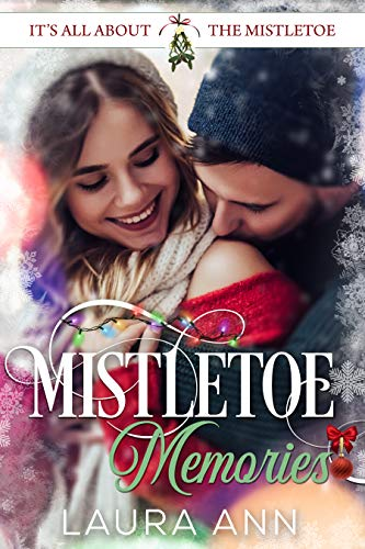 Mistletoe Memories (It's All About the Mistletoe Book 5) Laura Ann