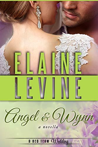 Angel and Wynn: A Red Team Wedding Novella  Elaine Levine