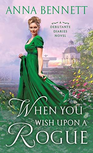 When You Wish Upon a Rogue: A Debutante Diaries Novel  Anna Bennett