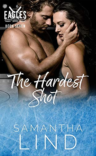 The Hardest Shot: Indianapolis Eagles Series Book 7  Samantha Lind