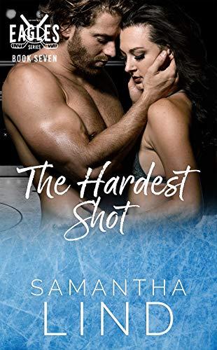 The Hardest Shot: Indianapolis Eagles Series Book 7  Samantha Lind