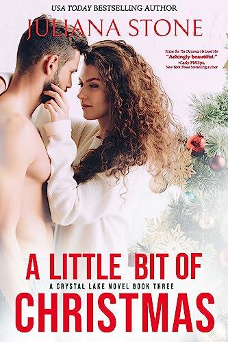 A Little Bit of Christmas (A Crystal Lake Novel Book 3) Juliana Stone