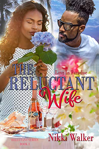 The Reluctant Wife: Love In Paradise (The Reluctant Series Book 3) Nikki Walker