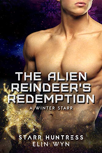 The Alien Reindeer's Redemption (A Winter Starr Book 8)  Elin Wyn and Starr Huntress