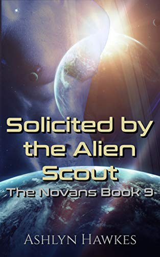 Solicited by the Alien Scout: An Alien Abduction Romance (The Novans Book 9)  Ashlyn Hawkes