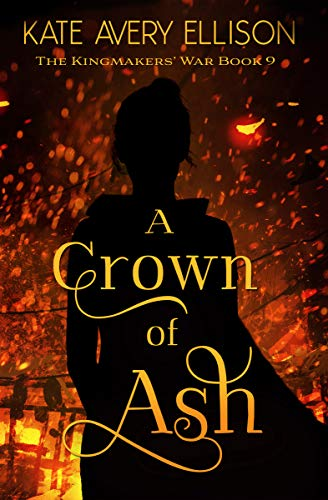 A Crown of Ash (The Kingmakers' War Book 9)  Kate Avery Ellison