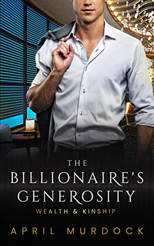 The Billionaire's Generosity (Wealth and Kinship Book 3) April Murdock