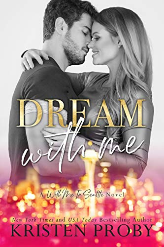 Dream With Me (With Me In Seattle Book 13) Kristen Proby