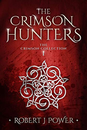The Crimson Hunters: A Dellerin Tale (The Crimson Collection Book 1)  Robert J Power