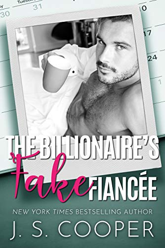 The Billionaire's Fake Fiance (The Alpha Boyfriends Book 1)  J. S. Cooper