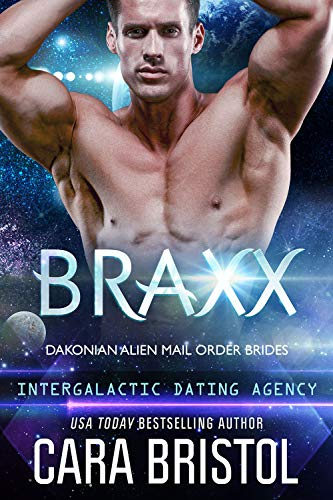 Braxx: Dakonian Alien Mail Order Brides (Intergalactic Dating Agency)  Cara Bristol