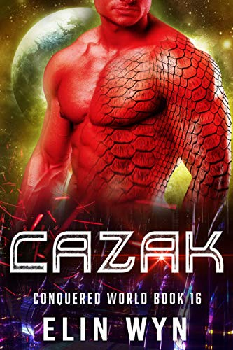 Cazak: Science Fiction Adventure Romance (Conquered World Book 16)  Elin Wyn