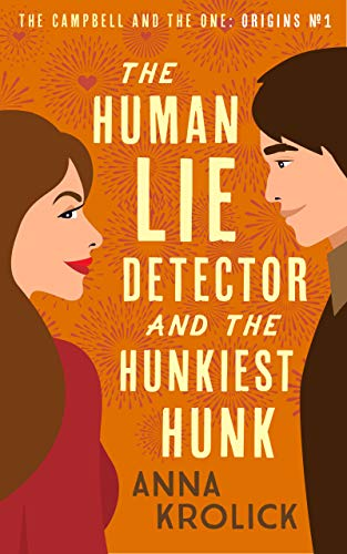The Human Lie Detector and the Hunkiest Hunk (The Campbell and the One: Origins Book 1)  Anna Krolick