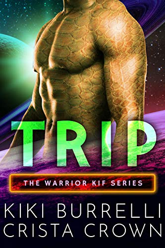 Trip (The Kif Warriors Book 3) Kiki Burrelli, Crista Crown