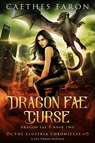 Dragon Fae Curse: A Fae Urban Fantasy (The Elustria Chronicles: Dragon Fae Book 2) Caethes Faron