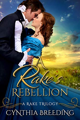 A Rake's Rebellion (Rake Trilogy Book 3) Cynthia Breeding