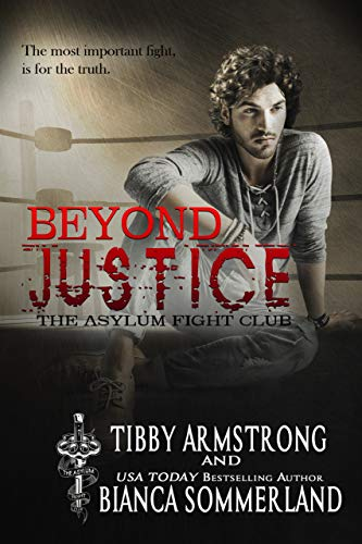 Beyond Justice (The Asylum Fight Club Book 2)  Bianca Sommerland and Tibby Armstrong