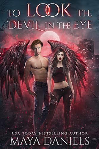 To Look the Devil in the Eye (The Broken Halos series Book 5)  Maya Daniels