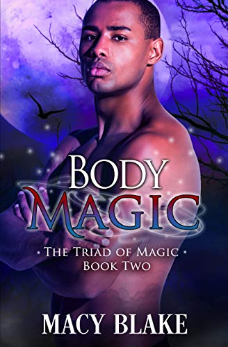Body Magic (The Triad of Magic Book 2)  Macy Blake and Poppy Dennison