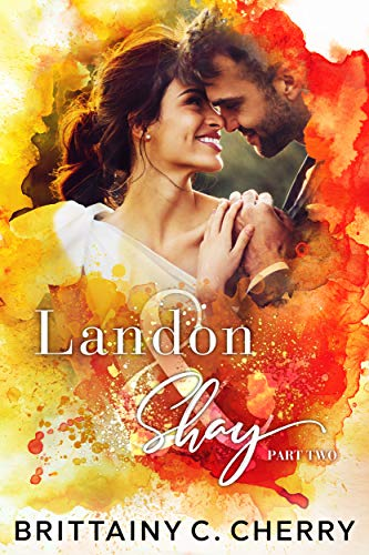 Landon & Shay - Part Two: (The L&S Duet Book 2)  Brittainy Cherry