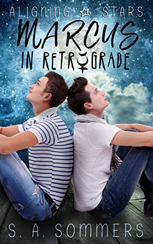 Marcus in Retrograde (Aligning Stars Book 1) S.A. Sommers