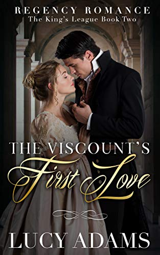 The Viscount's First Love: Regency Romance (The King's League Book 2) Lucy Adams