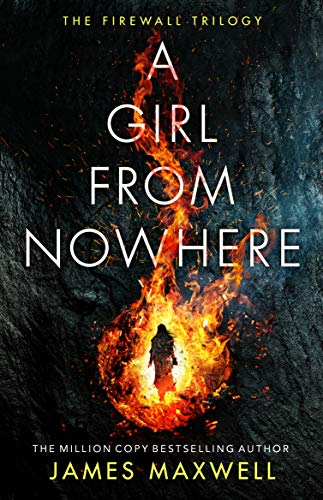 A Girl From Nowhere (The Firewall Trilogy Book 1)  James Maxwell