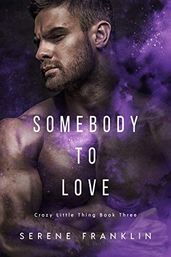 Somebody to Love (Crazy Little Thing Book 3)   Serene Franklin