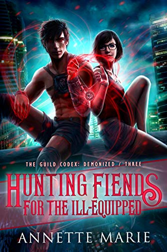Hunting Fiends for the Ill-Equipped (The Guild Codex: Demonized Book 3)  Annette Marie