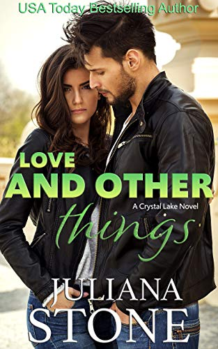 Love And Other Things (A Crystal Lake Novel Book 4)  Juliana Stone