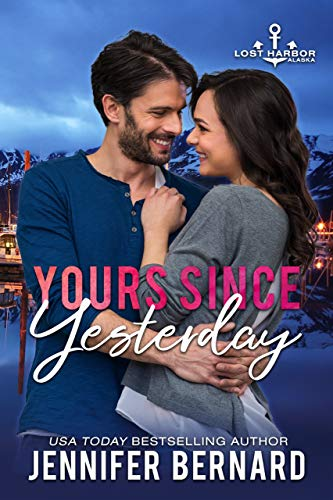 Yours Since Yesterday (Lost Harbor, Alaska Book 2) Jennifer Bernard