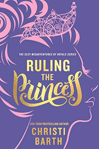 Ruling the Princess (Sexy Misadventures of Royals Book 2)  Christi Barth