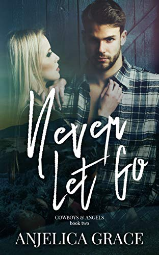 Never Let Go (Cowboys & Angels Book 2)  Anjelica Grace