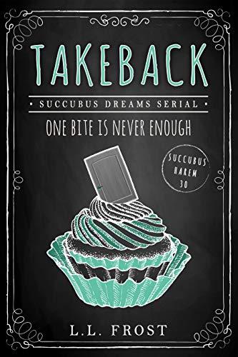 Takeback: Succubus Dreams Serial (Succubus Harem Book 30)  L.L. Frost