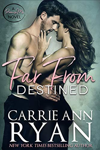 Far From Destined (Promise Me Book 3) Carrie Ann Ryan