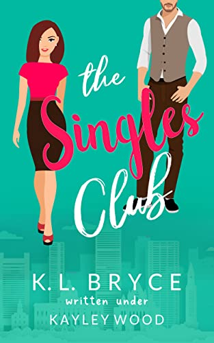 The Singles Club: A Romantic Comedy (Club Series Book 4) Kayley Wood