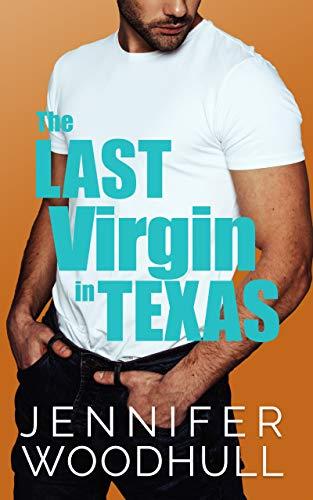 The Last Virgin in Texas Jennifer Woodhull