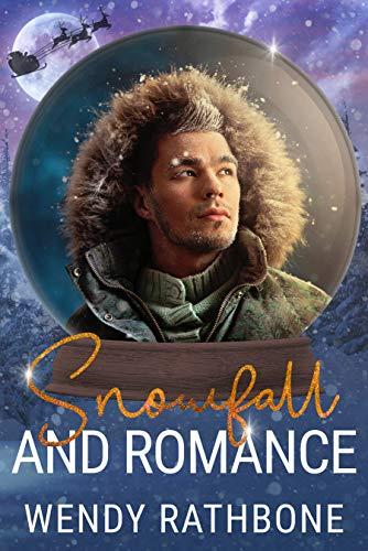 Snowfall and Romance: A Snow Globe Christmas Book 6 Wendy Rathbone