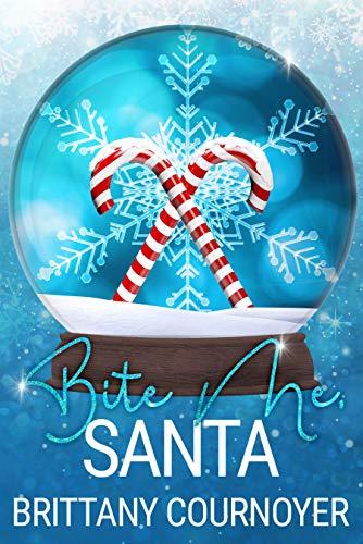Bite Me, Santa: A Snow Globe Christmas Book 7 Brittany Cournoyer