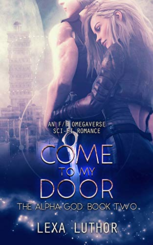 Come to My Door: An F/F Omegaverse Sci-Fi Romance (The Alpha God Book 2)  Lexa Luthor
