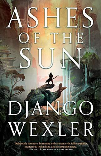 Ashes of the Sun (Burningblade & Silvereye Book 1) Django Wexler