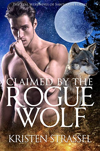 Claimed by the Rogue Wolf (The Real Werewives of Sawtooth Forest Book 1)  Kristen Strassel